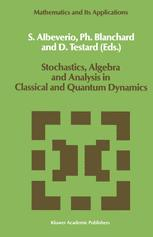 Stochastics, Algebra and Analysis in Classical and Quantum Dynamics