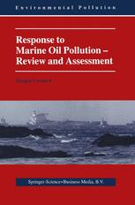 Response to Marine Oil Pollution — Review and Assessment