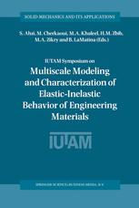 IUTAM Symposium on Multiscale Modeling and Characterization of Elastic-Inelastic Behavior of Engineering Materials