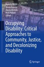 Occupying Disability: Critical Approaches to Community, Justice, and Decolonizing Disability