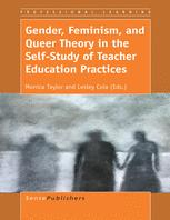 Gender, Feminism, and Queer Theory in the Self-Study of Teacher Education Practices