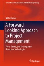 A Forward Looking Approach to Project Management : Tools, Trends,  and the Impact of Disruptive Technologies