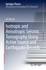 Isotropic and Anisotropic Seismic Tomography Using Active Source and Earthquake Records