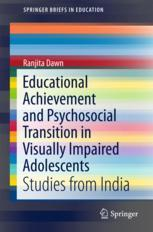 Educational Achievement and Psychosocial Transition in Visually Impaired Adolescents  : Studies from India