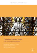 The Catholic Church in Taiwan : Birth, Growth and Development