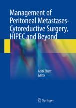 Management of Peritoneal Metastases- Cytoreductive Surgery, HIPEC and Beyond