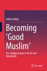Becoming 'Good Muslim' : The Tablighi Jamaat in the UK and Bangladesh