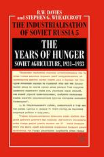 The Industrialisation of Soviet Russia 5: The Years of Hunger : Soviet Agriculture, 1931–1933