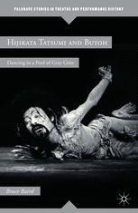 Hijikata Tatsumi and Butoh : Dancing in a Pool of Gray Grits