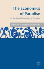The Economics of Paradise : On the Onset of Modernity in Antiquity