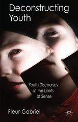 Deconstructing Youth : Youth Discourses at the Limits of Sense
