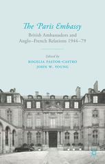 The Paris Embassy : British Ambassadors and Anglo-French Relations 1944–79