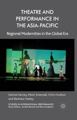 Theatre and Performance in the Asia-Pacific : Regional Modernities in the Global Era