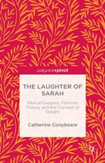 The Laughter of Sarah: Biblical Exegesis, Feminist Theory, and the Concept of Delight :