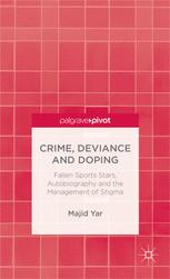 Crime, Deviance and Doping: Fallen Sports Stars, Autobiography and the Management of Stigma :