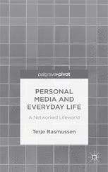 Personal Media and Everyday Life: A Networked Lifeworld :
