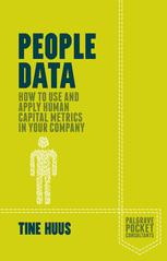 People Data : How to Use and Apply Human Capital Metrics in Your Company