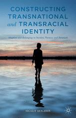Constructing Transnational and Transracial Identity : Adoption and Belonging in Sweden, Norway, and Denmark