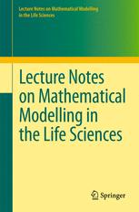 Lecture Notes on Mathematical Modelling in the Life Sciences