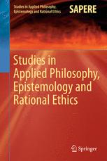 Studies in Applied Philosophy, Epistemology and Rational Ethics