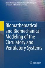 Biomathematical and Biomechanical Modeling of the Circulatory and Ventilatory Systems