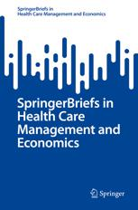 SpringerBriefs in Health Care Management and Economics