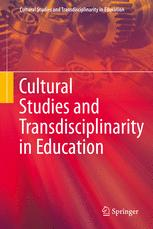 Cultural Studies and Transdisciplinarity in Education