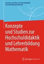 Konzepte und Studien zur Hochschuldidaktik und Lehrerbildung Mathematik