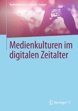 Medienkulturen im digitalen Zeitalter