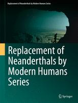 Replacement of Neanderthals by Modern Humans Series