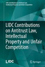 LIDC Contributions on Antitrust Law, Intellectual Property and Unfair Competition