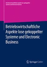 Betriebswirtschaftliche Aspekte lose gekoppelter Systeme und Electronic Business