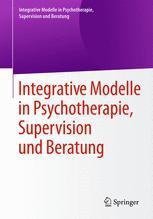 Integrative Modelle in Psychotherapie, Supervision und Beratung