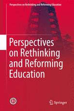 Perspectives on Rethinking and Reforming Education