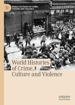 World Histories of Crime, Culture and Violence