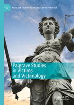 Palgrave Studies in Victims and Victimology