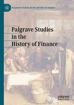 Palgrave Studies in the History of Finance