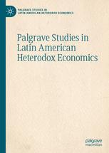 Palgrave Studies in Latin American Heterodox Economics