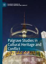 Palgrave Studies in Cultural Heritage and Conflict
