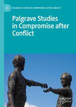 Palgrave Studies in Compromise after Conflict