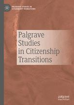 Palgrave Studies in Citizenship Transitions
