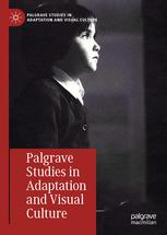 Palgrave Studies in Adaptation and Visual Culture