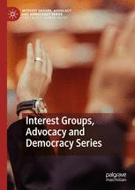Interest Groups, Advocacy and Democracy Series