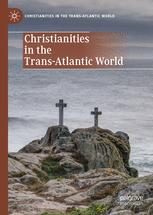 Christianities in the Trans-Atlantic World