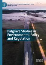 Palgrave Studies in Environmental Policy and Regulation