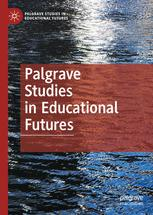 Palgrave Studies in Educational Futures