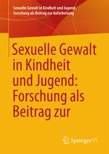 Sexuelle Gewalt in Kindheit und Jugend: Forschung als Beitrag zur Aufarbeitung