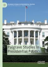 Palgrave Studies in Presidential Politics