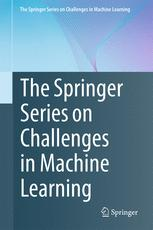 The Springer Series on Challenges in Machine Learning