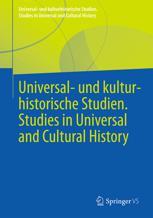 Universal- und kulturhistorische Studien. Studies in Universal and Cultural History